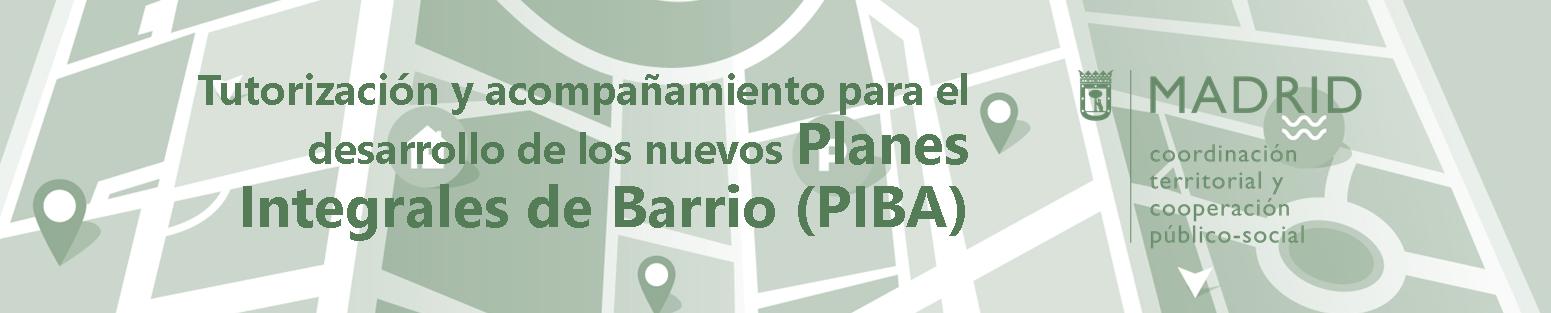 Tutorización y acompañamiento para el desarrollo de los nuevos Planes Integrales de Barrio (PIBA)
